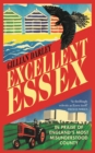Excellent Essex : In Praise of England's Most Misunderstood County - Book