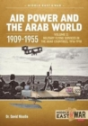 Air Power and the Arab World 1909-1955 : Volume 2: Military Flying Services in the Arab Countries, 1916-1918 - Book