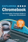 Exploring Chromebook 2020 Edition : The Illustrated, Practical Guide to using Chromebook - Book