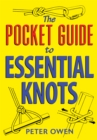 The Pocket Guide to Essential Knots : 21 essential knots for everyday use indoors and outdoors - eBook