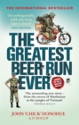 The Greatest Beer Run Ever : A Crazy Adventure in a Crazy War *SOON TO BE A MAJOR MOVIE* - eBook