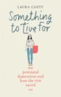 Something To Live For : My Post-Natal Depression and How the NHS Saved Us - Book