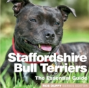 Staffordshire Bull Terriers : The Essential Guide - Book