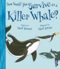 How Would You Survive As A Killer Whale? - Book