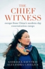 The Chief Witness : escape from China's modern-day concentration camps - Book