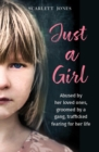 Just a Girl : A shocking true story of child abuse - Book