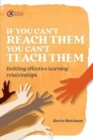 If you can't reach them you can't teach them : Building effective learning relationships - Book
