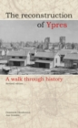 Reconstruction of Ypres : A Walk Through History - Book