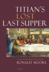 Titian's Lost Last Supper : A New Workshop Discovery - Book