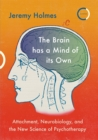 The Brain has a Mind of its Own : Attachment, Neurobiology, and the New Science of Psychotherapy - eBook