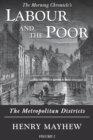 Labour and the Poor Volume I : The Metropolitan Districts - Book