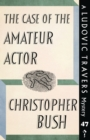 The Case of the Amateur Actor : A Ludovic Travers Mystery - Book
