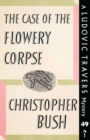 The Case of the Flowery Corpse : A Ludovic Travers Mystery - Book