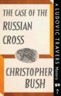 The Case of the Russian Cross : A Ludovic Travers Mystery - Book