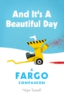 And it's a Beautiful Day : A Fargo Companion - Book