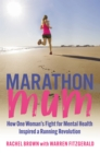 Marathon Mum : How one woman's fight for mental health inspired a running revolution - Book