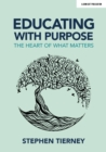 Educating with Purpose : The heart of what matters - Book