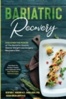 Bariatric Recovery : Discover the Power of The Bariatric Gastric Sleeve Weight Loss Surgery Recovery Diet - Get Back To Perfect Health and Wellness - Book