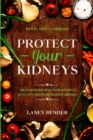 Renal Diet Cookbook : PROTECT YOUR KIDNEYS - Delicious Recipes To Maintain A Healthy and Functioning Kidney - Book
