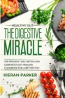 Healthy Gut : THE DIGESTIVE MIRACLE - The Proven 7 Day Detox Low Carb Keto Gut Healing Cookbook For A Better You - Book