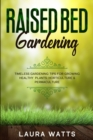 Raised Bed Gardening : Timeless Gardening Tips For Growing Healthy Plants: Horticulture & Permaculture - Book