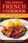 The Simple French Cookbook : Must Have French Recipes For Any Cook - Book