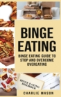Binge Eating : Overcome Binge Eating Disorder Self Help Stop Binge Eating How To Stop Overeating & Overcome Weight Loss Books - Book