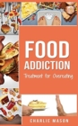 Food Addiction : Treatment for Overeating: Stop Food Addiction Recovery Workbook Food Addiction Problems And Solutions Overcoming Food Addiction - Book