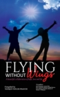 Flying Without Wings : A beautiful collaboration of hope, love and life - Book
