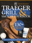 Traeger Grill & Smoker Cookbook : 130+ Finger-Licking BBQ Recipes Perfect for Your Brand-New Wood Pellet Grill - Book