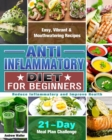 Anti-Inflammatory Diet for Beginners : 21-Day Meal Plan Challenge - Easy, Vibrant & Mouthwatering Recipes - Reduce Inflammatory and Improve Health - Book
