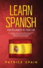 Learn Spanish for Beginners in Your Car : An Easy Way to Learn More Than 2000 Common Words and Phrases With The Correct Pronunciation. How to Grow Your Vocabulary in A Week and Improve Your Spanish - Book