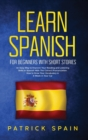 Learn Spanish for Beginners with Short Stories : An Easy Way to Improve Your Reading and Listening Skills in Spanish with the Correct Pronunciation. How to Grow Your Vocabulary in a Week in Your Car - Book