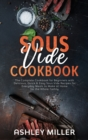 Sous Vide Cookbook : The Complete Cookbook for Beginners with Delicious, Quick & Easy Sous Vide Recipes for Everyday Meals to Make at Home for the Whole Family - Book