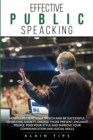 Effective Public Speaking : How To Present Your Speech And Be Successful. Overcome Anxiety, Engage Those Present, Enchant People. Find Your Style And Improve Your Communication And Social Skills - Book