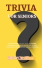 Trivia for Seniors : 500 Unpublished quizzes on facts you have personally experienced in your life to train your brain by enriching your general knowledge - Book