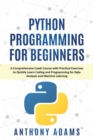 Python Programming for Beginners : A Comprehensive Crash Course with Practical Exercises to Quickly Learn Coding and Programming for Data Analysis and Machine Learning - Book