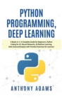 Python Programming, Deep Learning : 3 Books in 1: A Complete Guide for Beginners, Python Coding for AI, Neural Networks, & Machine Learning, Data Science/Analysis with Practical Exercises for Learners - Book