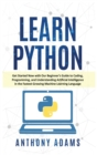 Learn Python : Get Started Now with Our Beginner's Guide to Coding, Programming, and Understanding Artificial Intelligence in the Fastest-Growing Machine Learning Language - Book