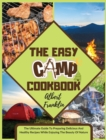 The Easy Camp Cookbook : The Ultimate Guide To Preparing Delicious And Healthy Recipes While Enjoying The Beauty Of Nature - Book