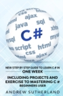 C# : New Step by Step Guide to Learn C# in One Week. Including Projects and Exercise to Mastering C#. Beginners User - Book