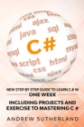 C# : New Step by Step Guide to Learn C# in One Week. Including Projects and Exercise to Mastering C#. Intermediate User - Book