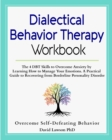 Dialectical Behavior Therapy Workbook : The 4 DBT Skills to Overcome Anxiety by Learning How to Manage Your Emotions. A Practical Guide to Recovering from Borderline Personality Disorder - Book