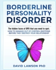 Borderline Personality Disorder : The hidden faces of BPD that you need to spot. How to manage out of control emotions before they destroy your relationship - Book