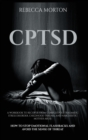 Cptsd : A Workbook to Recover from Complex Post-Traumatic Stress Disorder, Childhood Trauma, and Narcissistic Mother Abuse - How to Stop Emotional Flashbacks and Avoid the Sense of Threat - Book