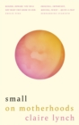 Small : On motherhoods - Book