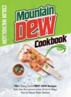 Mountain Dew Cookbook : 150+ Dang Good MNT DEW Recipes that Use the Lemon-Lime Drink in Ways You've Never Seen Before - Book