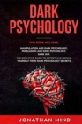 Dark Psychology : This Book Includes: Manipulation and Dark Psychology, Persuasion and Dark Psychology, Dark NLP - Book