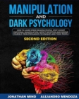 Manipulation and Dark Psychology : 2nd EDITION. How to Learn Speed Reading People, Spot Covert Emotional Manipulation, Detect Deception and Defend Yourself from Persuasion Techniques and Toxic People - Book
