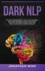 Dark NLP : The Art of Reading People. How to Analyze People, Spot Covert Emotional Manipulation, Detect Deception and Defend Yourself from Toxic People Who Know NLP Dark Psychology - Book